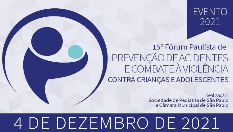 15º FÓRUM PAULISTA DE PREVENÇÃO DE ACIDENTES E COMBATE À VIOLÊNCIA CONTRA CRIANÇAS E ADOLESCENTES